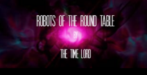 Robots of the Round Table Title Card