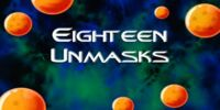 Eighteen Unmasks