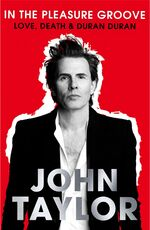 In The Pleasure Groove - Love, Death and Duran Duran wikipedia book amazon john taylor