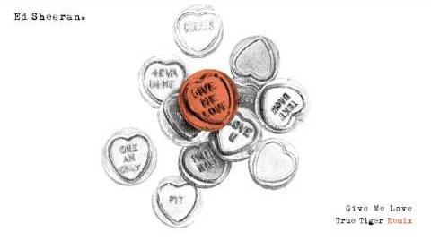 Ed Sheeran - Give Me Love (TRUE TIGER REMIX)