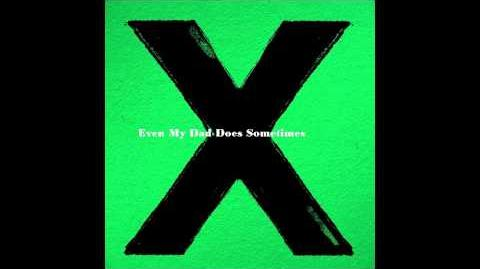 Ed Sheeran - Even My Dad Does Sometimes (Audio)