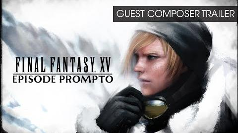 Final Fantasy XV Episode Prompto - Guest Composer Trailer