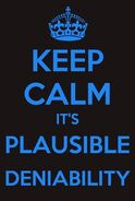 Keep Calm It's Plausible Deniability