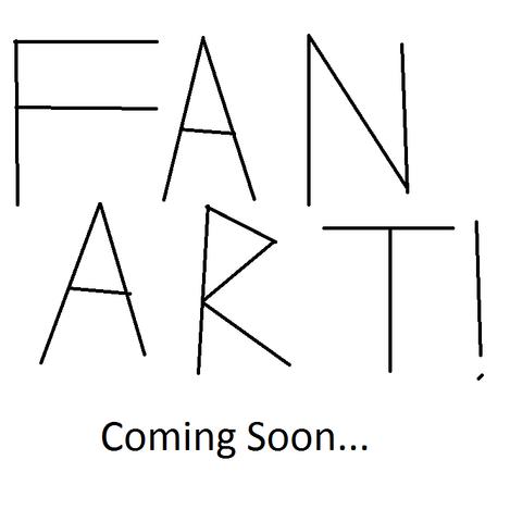 File:Fan Art!!!Coming Soon.....png