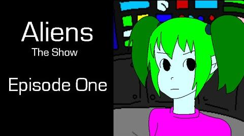 Aliens - The Show - Episode One
