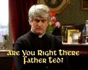 Are You Right There, Father Ted