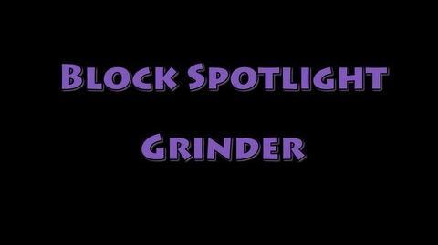Block Spotlight - Grinder-0