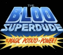 The Bloo Superdude and the Magic Potato of Power!