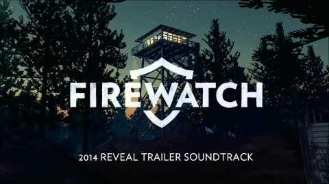 Firewatch 2014 Reveal Trailer Soundtrack
