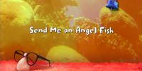 Send Me an Angel Fish/Gallery