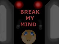 Break my Mind