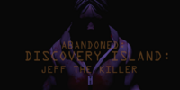 Abandoned:Discovery Island:Jeff The Killer