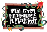 My Gym Partner's a Monkey