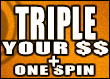 Triple Your $$ + One Spin (Whammy!)