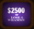 $2500 or Lose 1 whammy