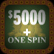 $5000 + One Spin Dark Green