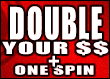Double Your $$ + One Spin (Whammy!)