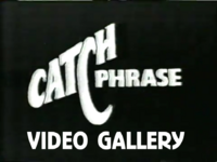 Catch Phrase Video Gallery