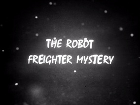 The Robot Freighter Mystery