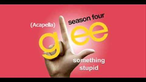 Glee -Somethin Stupid - Acapella