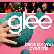 Glee - because you lovd me