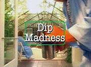Dip Madness
