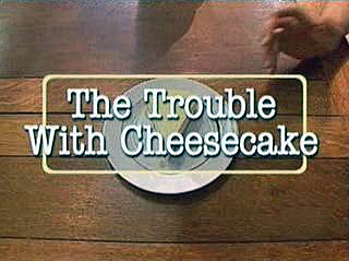 File:The Trouble With Cheesecake.jpg