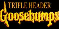 Goosebumps Triple Header