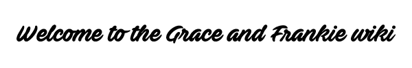 File:Grace and Frankie wiki welcome.png
