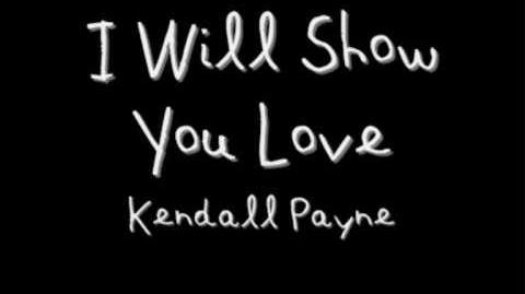 """""""I Will Show You Love"""" - Kendall Payne"""