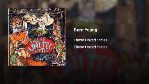 """""""Born Young"""" - These United States"""