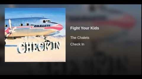 """""""Fight Your Kids"""" - The Chalets"""