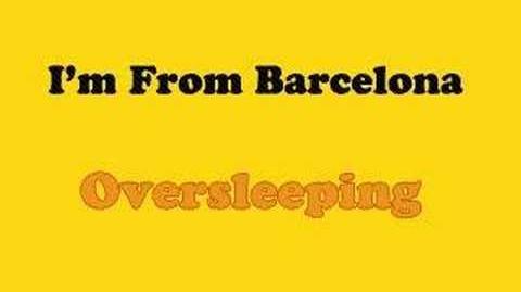 """""""Oversleeping"""" - I'm From Barcelona"""