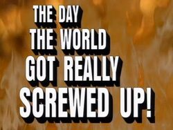 The Day the World Got Really Screwed Up! title card