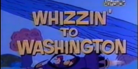 Whizzing to Washington