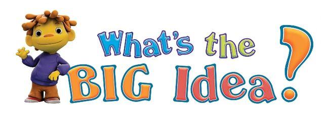 File:What's the Big Idea.jpg