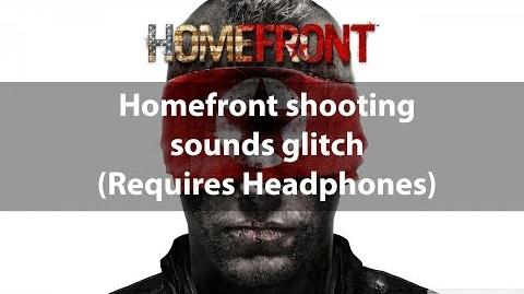 Homefront Shooting Sounds Glitch (Requires headphones)