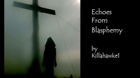 Echoes From Blasphemy Written by KillaHawke1 CREEPYPASTA