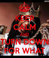 Keep-calm-and-turn-down-for-what-112