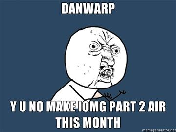 File:DANWARP-Y-U-NO-MAKE-iOMG-PART-2-AIR-THIS-MONTH.jpg
