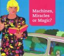 Machines, Miracles or Magic?