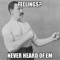 Overly Manly Man Feelings