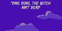 Ding Dong, the Witch Ain't Dead