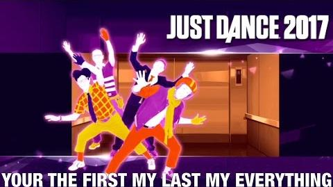 Just Dance 2017 - You're the First, The Last, My Everything