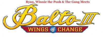Ryan, Winnie the Pooh & The Gang Meets Balto 3- Wings of Change