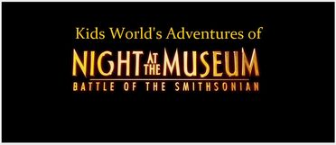 Kids World's Adventures of Night at the Museum