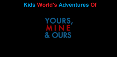 Kids World's Adventures Of Yours, Mine & Ours