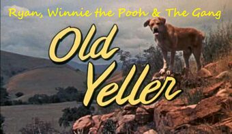 Ryan, Winnie the Pooh & The Gang Meets Old Yeller