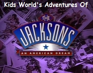 Kids World's Adventures Of The Jacksons An American Dream