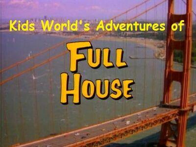 Kids World's Adventures of Full House (TV Series)